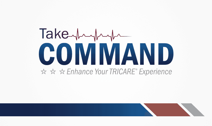 TRICARE urges you to take command of your health care to enhance your TRICARE experience.