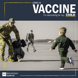 "A child runs into the arms of a smiling soldier in front of a plane. Text over image reads, ""COVID-19 Vaccine. I'm vaccinating for my . . . Child."""