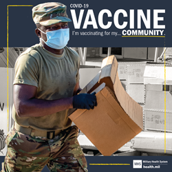 "A soldier wearing a mask stands in front of a pile of boxes and holds a box in his hands. Text over image reads, ""COVID-19 Vaccine. I'm vaccinating for my . . . Community."""